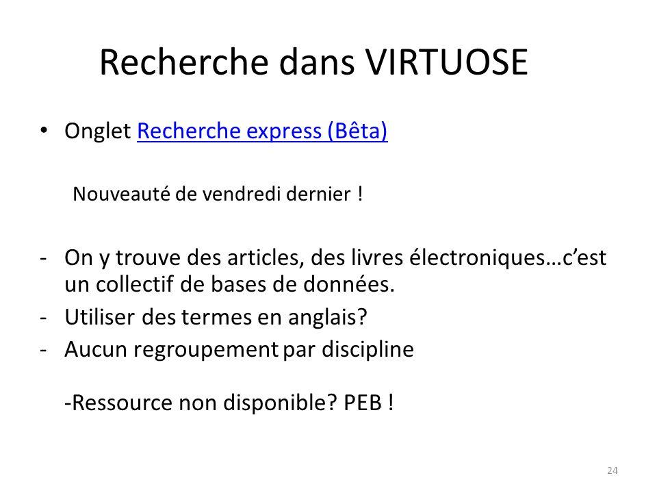 Recherche dans VIRTUOSE Onglet Recherche express (Bêta)Recherche express (Bêta) Nouveauté de vendredi dernier .