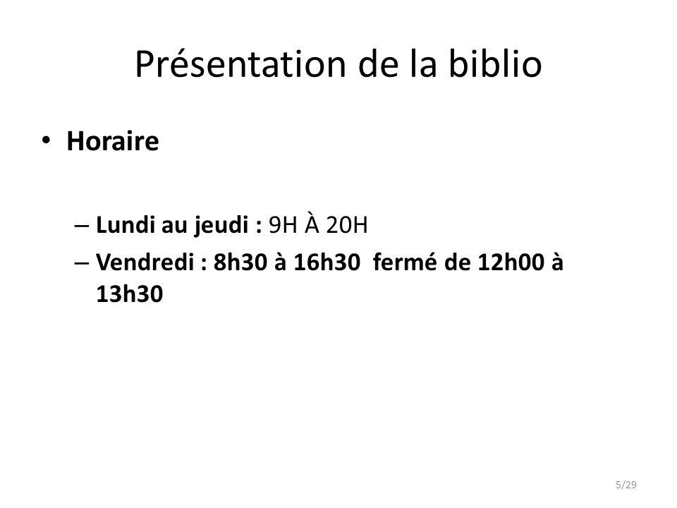 Présentation de la biblio Horaire – Lundi au jeudi : 9H À 20H – Vendredi : 8h30 à 16h30 fermé de 12h00 à 13h30 5/29