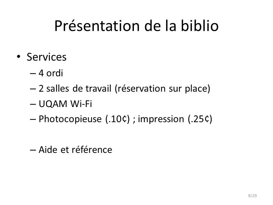 Présentation de la biblio Services – 4 ordi – 2 salles de travail (réservation sur place) – UQAM Wi-Fi – Photocopieuse (.10¢) ; impression (.25¢) – Aide et référence 8/29