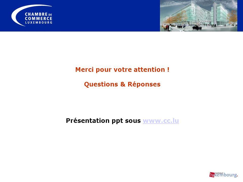 Merci pour votre attention ! Questions & Réponses Présentation ppt sous www.cc.luwww.cc.lu