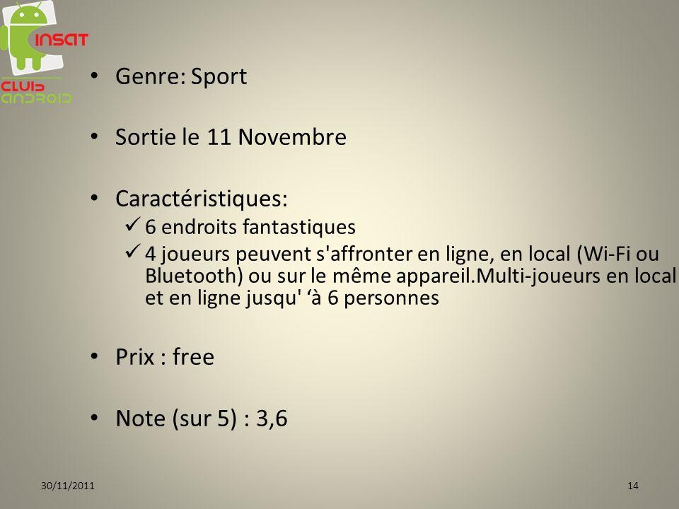 Genre: Sport Sortie le 11 Novembre Caractéristiques: 6 endroits fantastiques 4 joueurs peuvent s affronter en ligne, en local (Wi-Fi ou Bluetooth) ou sur le même appareil.Multi-joueurs en local et en ligne jusqu à 6 personnes Prix : free Note (sur 5) : 3,6 30/11/201114