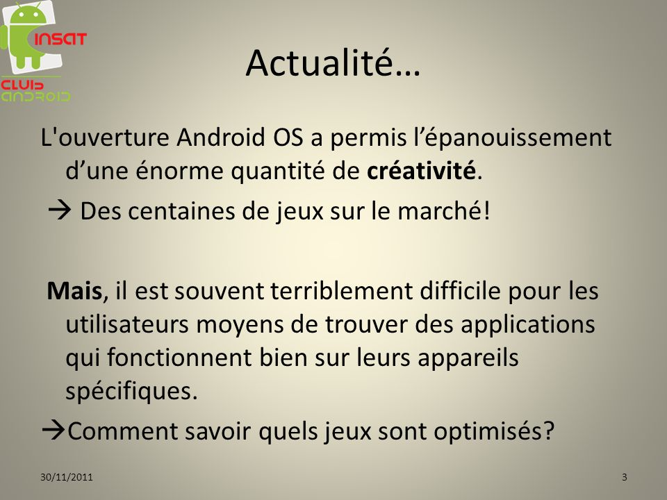 Actualité… L'ouverture Android OS a permis lépanouissement dune énorme quantité de créativité. Des centaines de jeux sur le marché! Mais, il est souve