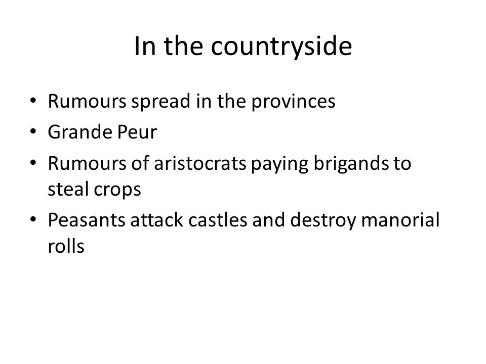 In the countryside Rumours spread in the provinces Grande Peur Rumours of aristocrats paying brigands to steal crops Peasants attack castles and destr
