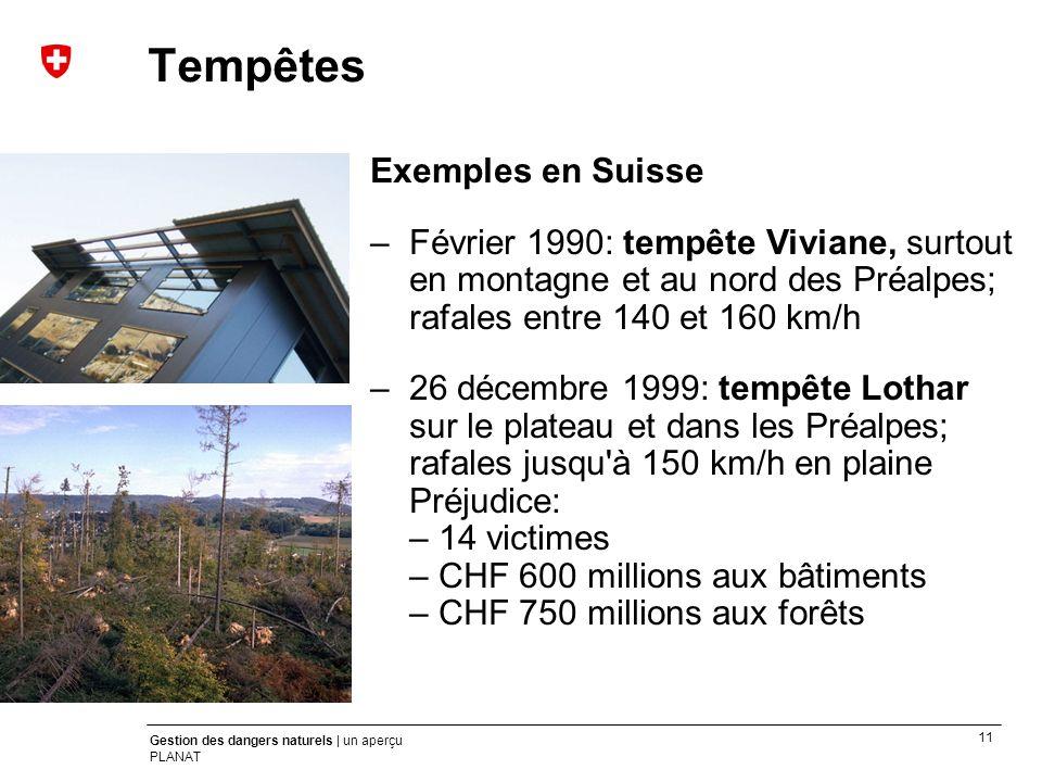 11 Gestion des dangers naturels | un aperçu PLANAT Exemples en Suisse –Février 1990: tempête Viviane, surtout en montagne et au nord des Préalpes; raf