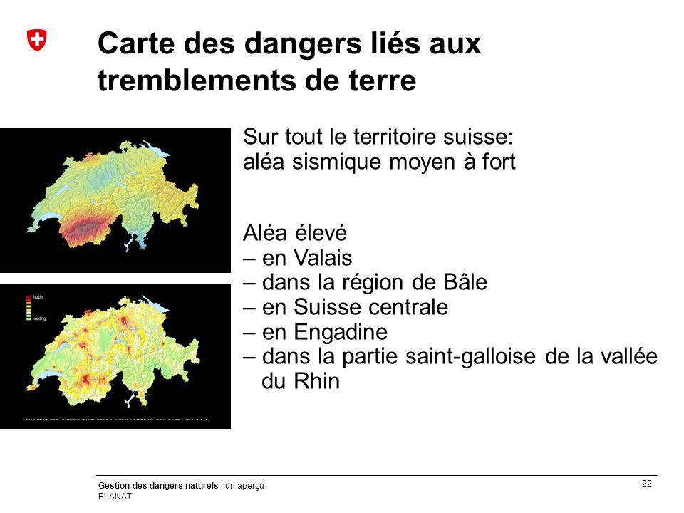 22 Gestion des dangers naturels | un aperçu PLANAT Sur tout le territoire suisse: aléa sismique moyen à fort Aléa élevé – en Valais – dans la région d