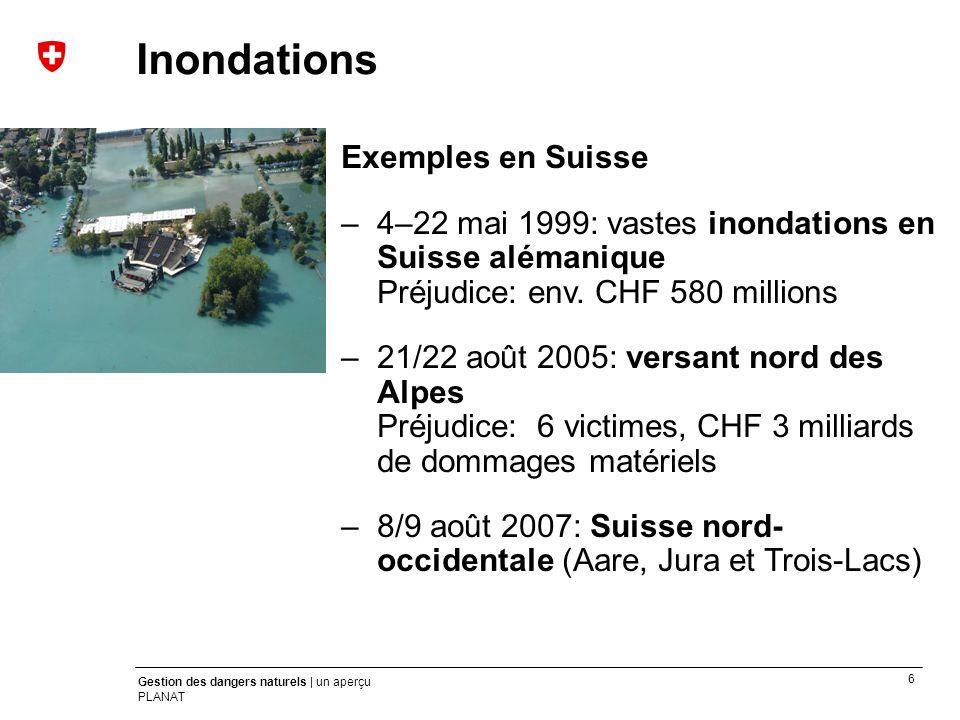 6 Gestion des dangers naturels | un aperçu PLANAT Crues Exemples en Suisse –4–22 mai 1999: vastes inondations en Suisse alémanique Préjudice: env. CHF