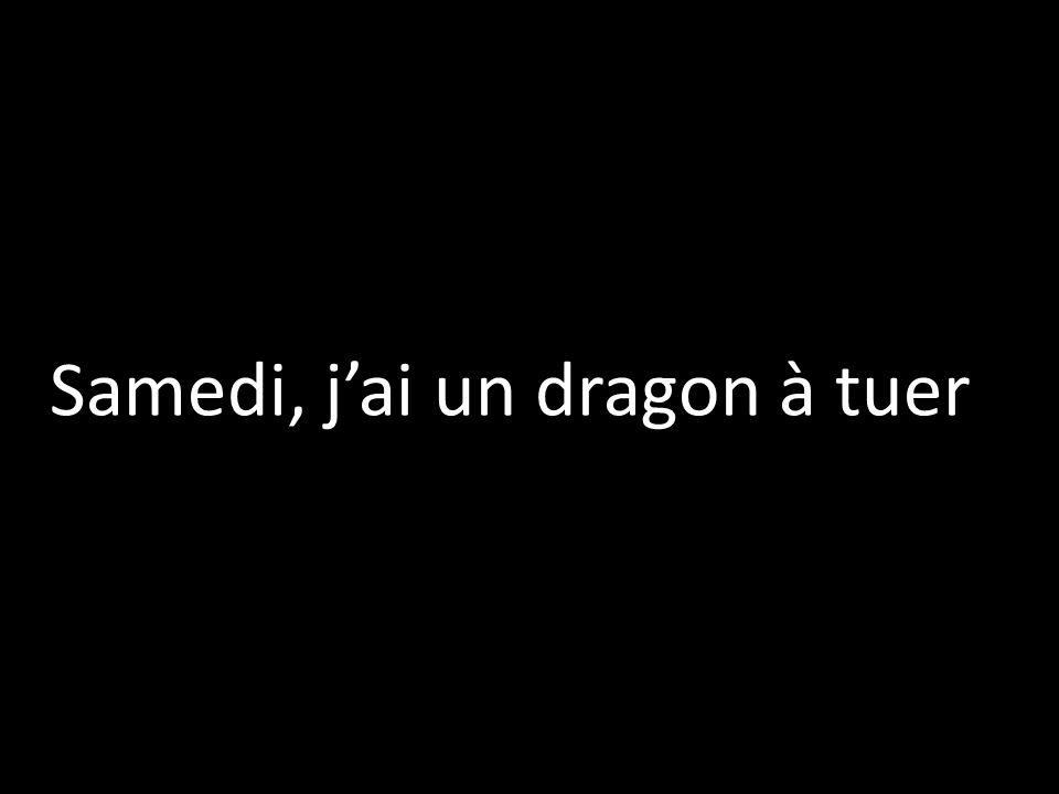 Samedi, jai un dragon à tuer