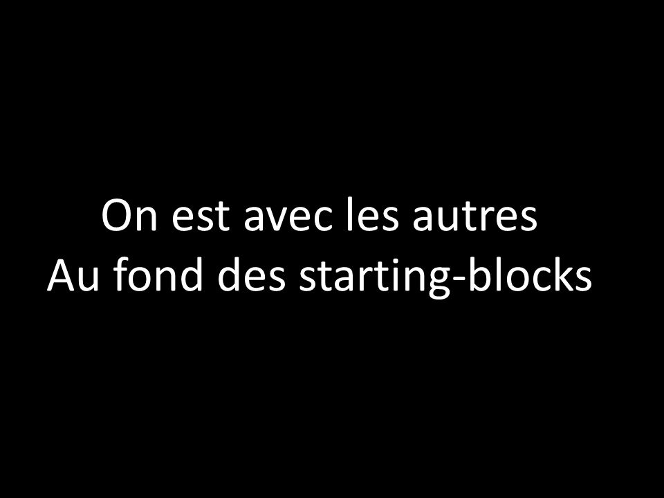 On est avec les autres Au fond des starting-blocks