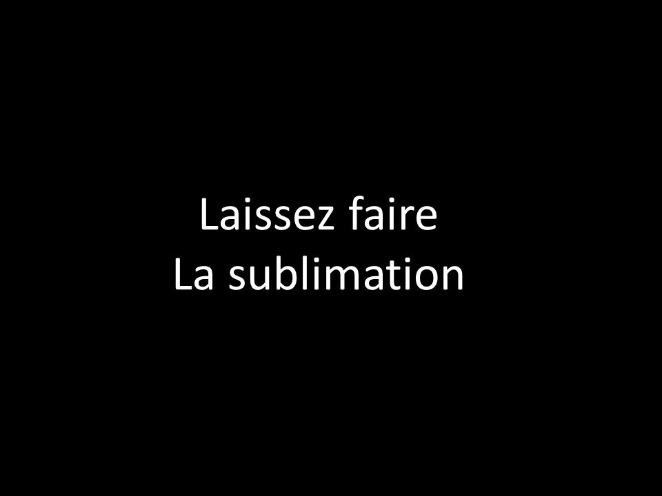 Laissez faire La sublimation