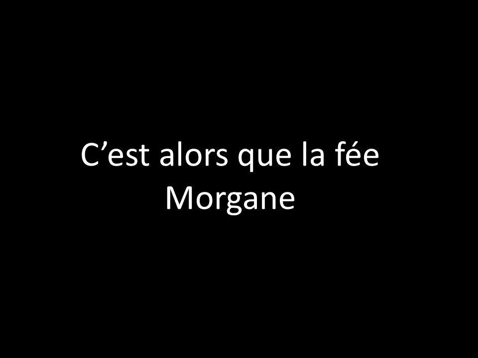 Cest alors que la fée Morgane