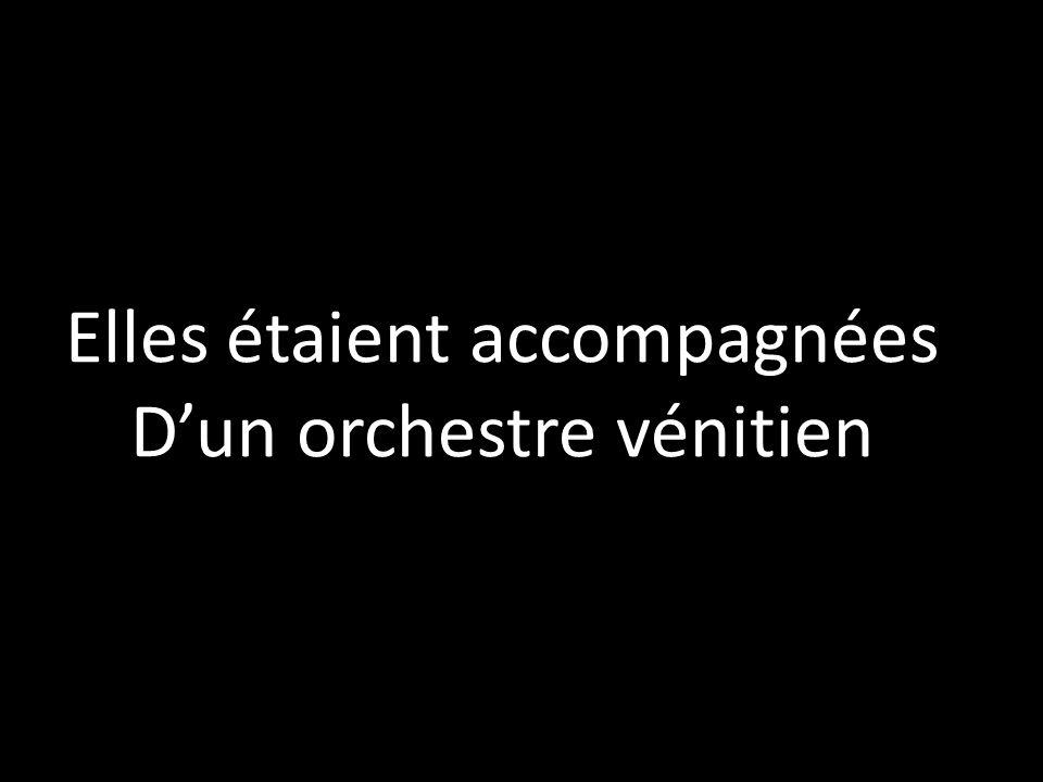 Elles étaient accompagnées Dun orchestre vénitien