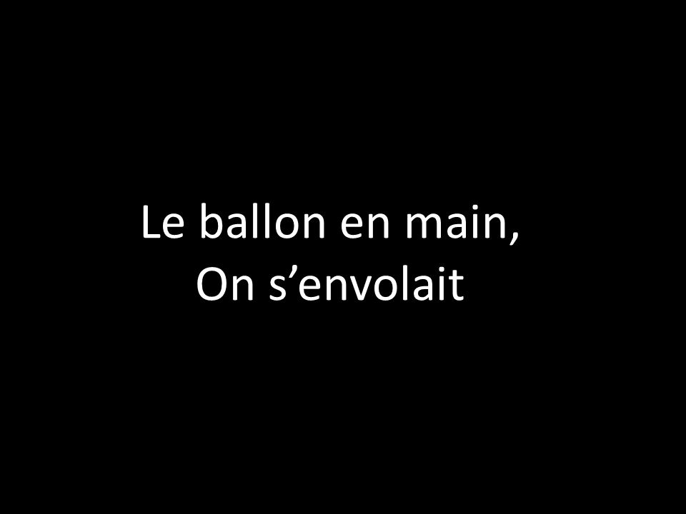 Le ballon en main, On senvolait