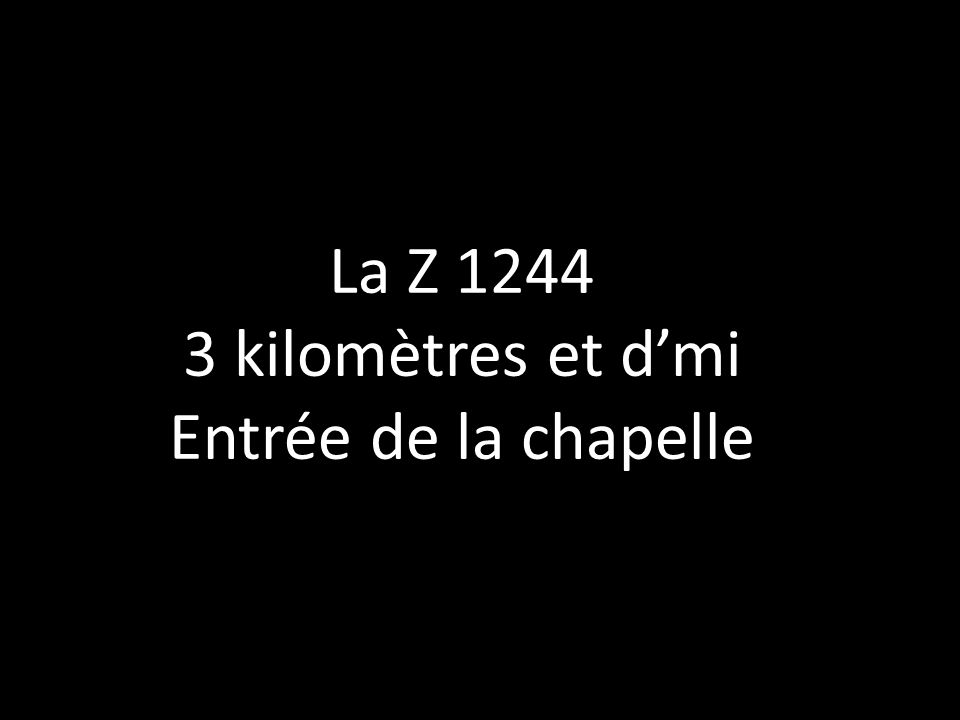 La Z 1244 3 kilomètres et dmi Entrée de la chapelle
