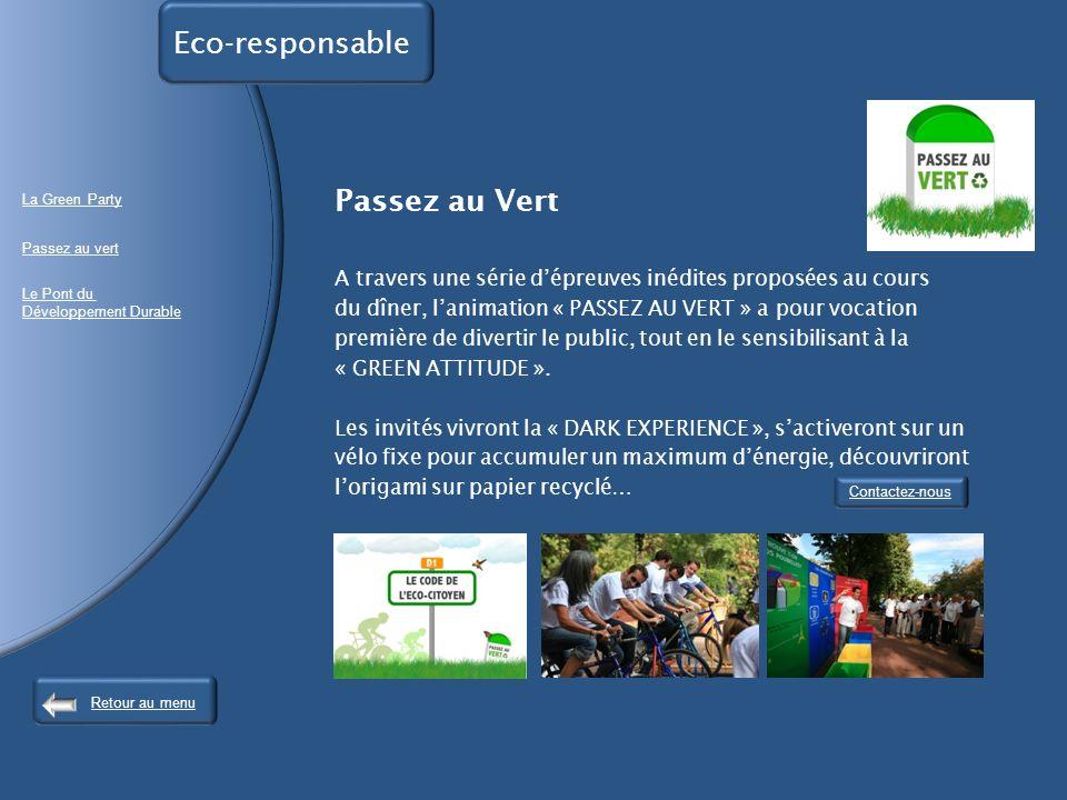 Eco-responsable Passez au Vert A travers une série dépreuves inédites proposées au cours du dîner, lanimation « PASSEZ AU VERT » a pour vocation première de divertir le public, tout en le sensibilisant à la « GREEN ATTITUDE ».