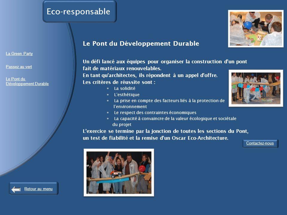 Eco-responsable Retour au menu Le Pont du Développement Durable Un défi lancé aux équipes pour organiser la construction dun pont fait de matériaux renouvelables.