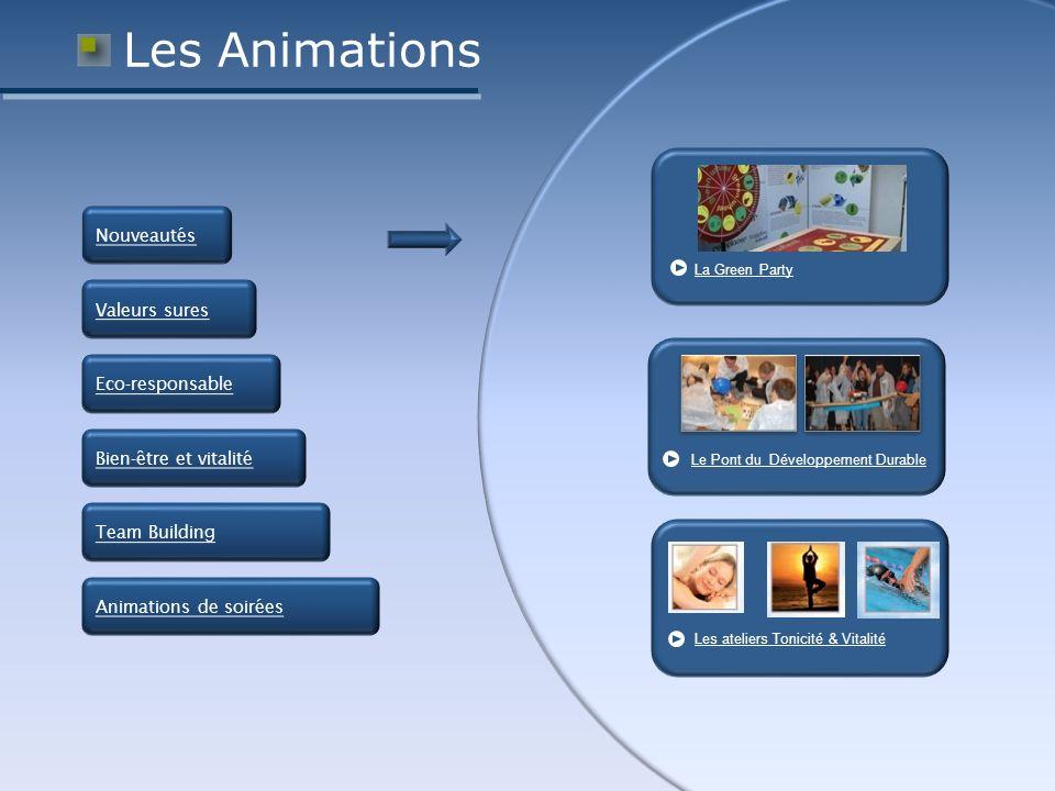 Les Animations La Green Party Le Pont du Développement Durable Les ateliers Tonicité & Vitalité Nouveautés Valeurs sures Eco-responsable Bien-être et vitalité Team Building Animations de soirées
