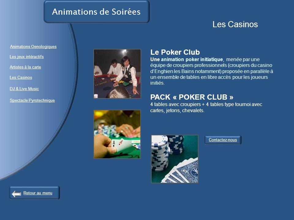 Animations de Soirées Les Casinos Contactez-nous Le Poker Club Une animation poker initiatique, menée par une équipe de croupiers professionnels (croupiers du casino dEnghien les Bains notamment) proposée en parallèle à un ensemble de tables en libre accès pour les joueurs initiés.