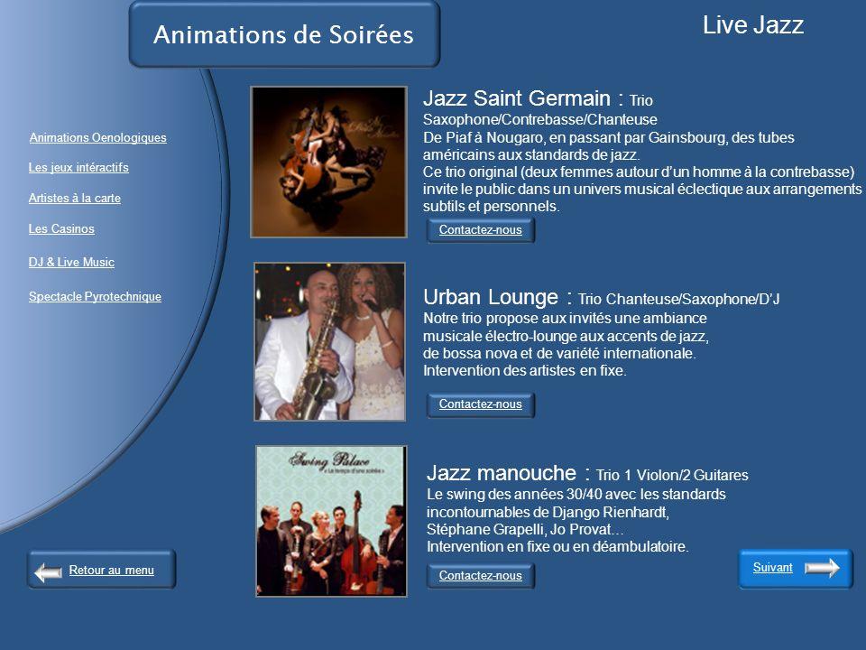Animations de Soirées Live Jazz Contactez-nous Suivant Contactez-nous Jazz Saint Germain : Trio Saxophone/Contrebasse/Chanteuse De Piaf à Nougaro, en passant par Gainsbourg, des tubes américains aux standards de jazz.