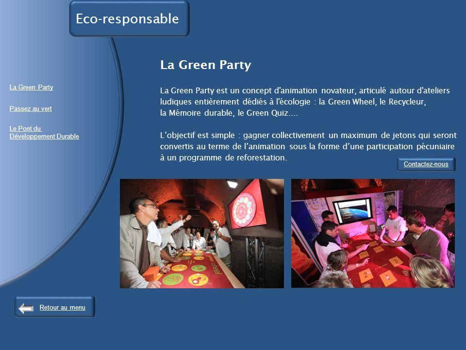 La Green Party La Green Party est un concept d animation novateur, articulé autour d ateliers ludiques entièrement dédiés à l écologie : la Green Wheel, le Recycleur, la Mémoire durable, le Green Quiz....