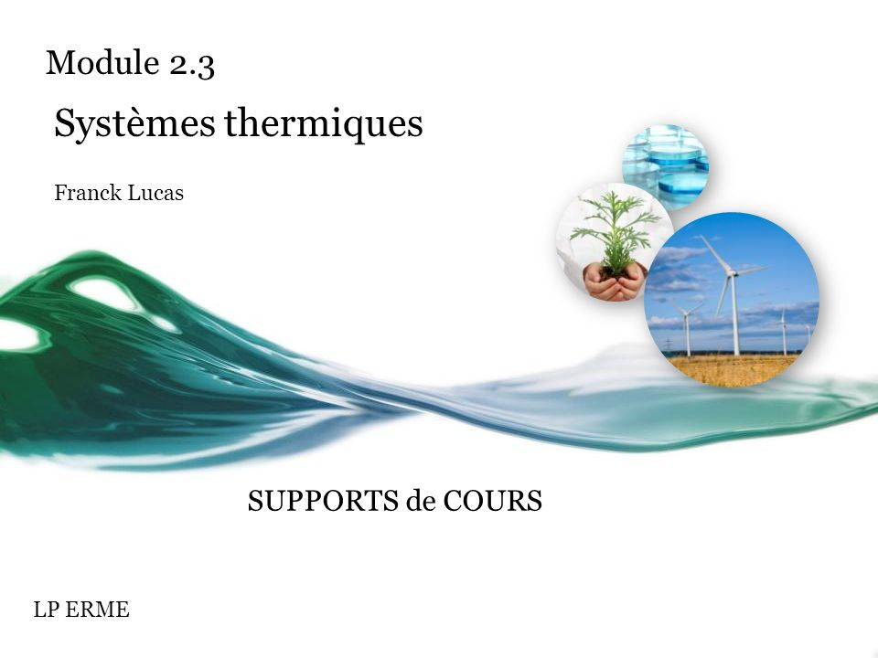 Module 2.3 Systèmes thermiques Franck Lucas LP ERME SUPPORTS de COURS