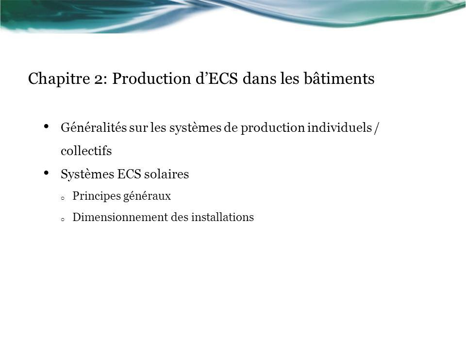 Généralités sur les systèmes de production individuels / collectifs Systèmes ECS solaires o Principes généraux o Dimensionnement des installations Chapitre 2: Production dECS dans les bâtiments