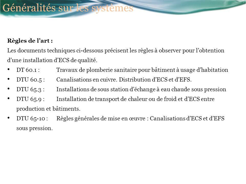 Généralités sur les systèmes Règles de lart : Les documents techniques ci-dessous précisent les règles à observer pour lobtention dune installation dECS de qualité.