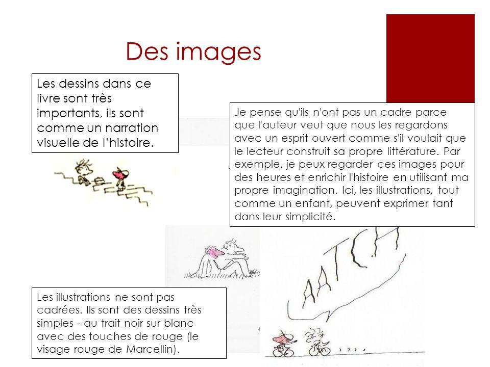 Des images Je pense qu'ils n'ont pas un cadre parce que l'auteur veut que nous les regardons avec un esprit ouvert comme s'il voulait que le lecteur c