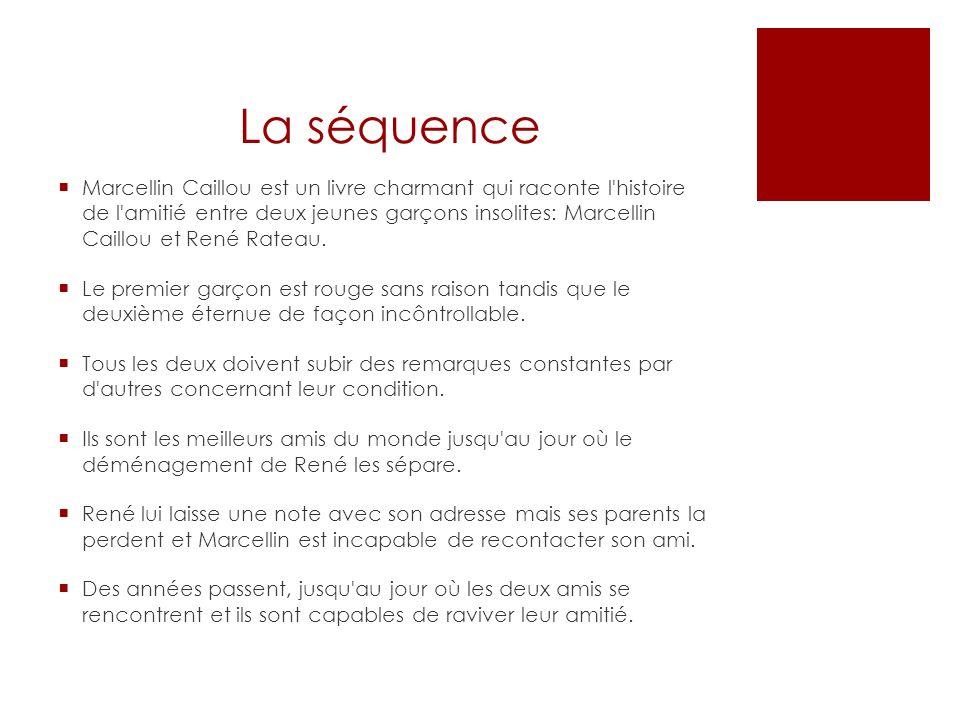 La séquence Marcellin Caillou est un livre charmant qui raconte l'histoire de l'amitié entre deux jeunes garçons insolites: Marcellin Caillou et René