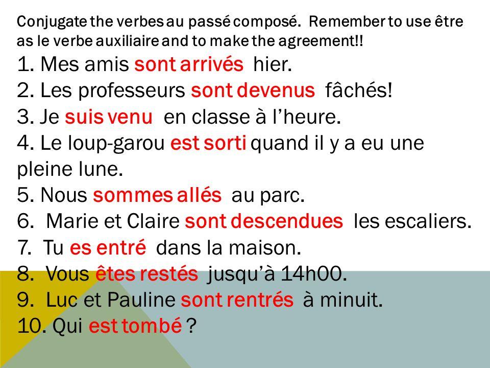 Conjugate the verbes au passé composé. Remember to use être as le verbe auxiliaire and to make the agreement!! 1. Mes amis sont arrivés hier. 2. Les p