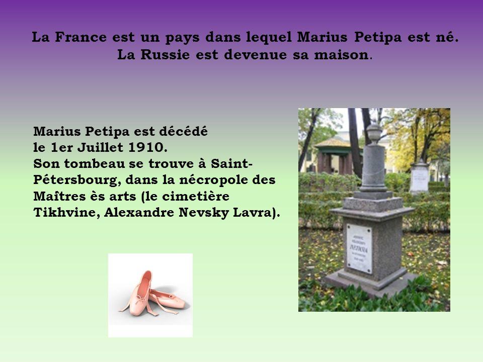 Marius Petipa est décédé le 1er Juillet 1910. Son tombeau se trouve à Saint- Pétersbourg, dans la nécropole des Mai ̂ tres ès arts (le cimetière Tikhv