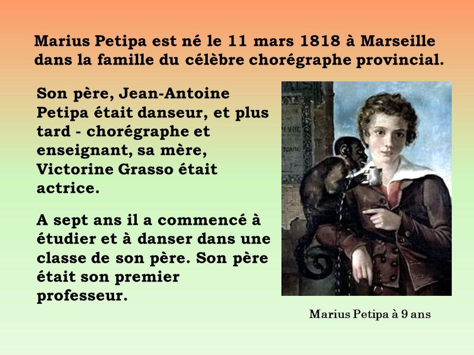Marius Petipa est né le 11 mars 1818 à Marseille dans la famille du célèbre chorégraphe provincial. Son père, Jean-Antoine Petipa était danseur, et pl