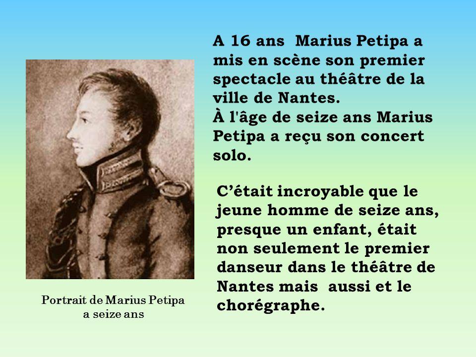 A 16 ans Marius Petipa a mis en scène son premier spectacle au théâtre de la ville de Nantes. À l'âge de seize ans Marius Petipa a reçu son concert so