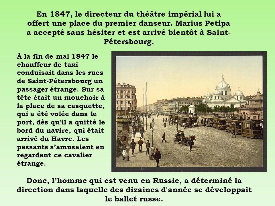 En 1847, le directeur du théâtre impérial lui a offert une place du premier danseur. Marius Petipa a accepté sans hésiter et est arrivé bientôt à Sain
