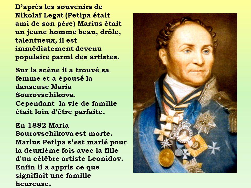 Daprès les souvenirs de Nikolaï Legat (Petipa était ami de son père) Marius était un jeune homme beau, drôle, talentueux, il est immédiatement devenu