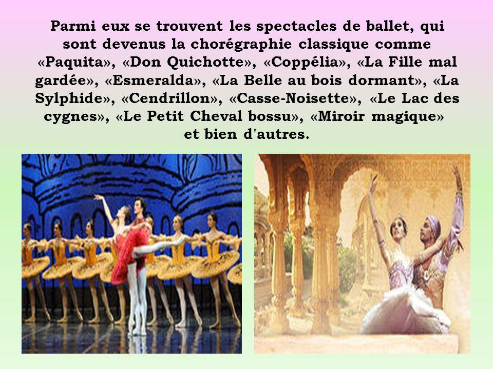 Parmi eux se trouvent les spectacles de ballet, qui sont devenus la chorégraphie classique comme «Paquita», «Don Quichotte», «Coppélia», «La Fille mal