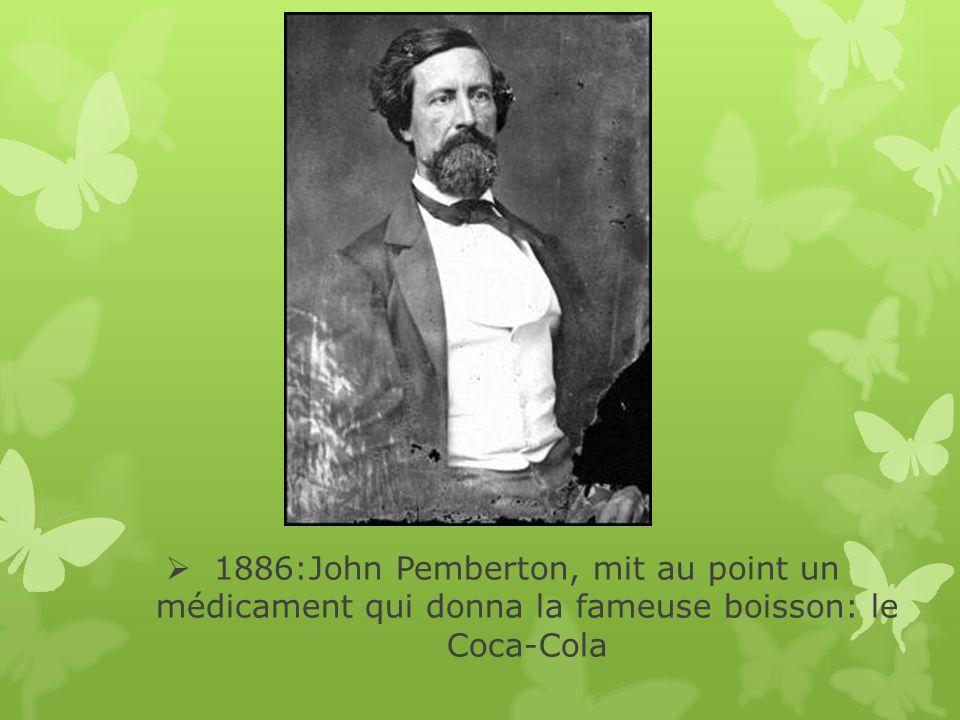 1886:John Pemberton, mit au point un médicament qui donna la fameuse boisson: le Coca-Cola