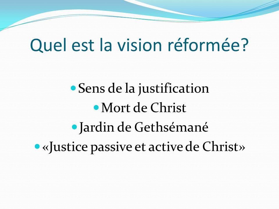 Quel est la vision réformée? Sens de la justification Mort de Christ Jardin de Gethsémané «Justice passive et active de Christ»