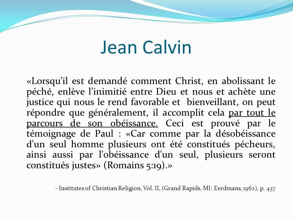 Jean Calvin «Lorsquil est demandé comment Christ, en abolissant le péché, enlève linimitié entre Dieu et nous et achète une justice qui nous le rend f