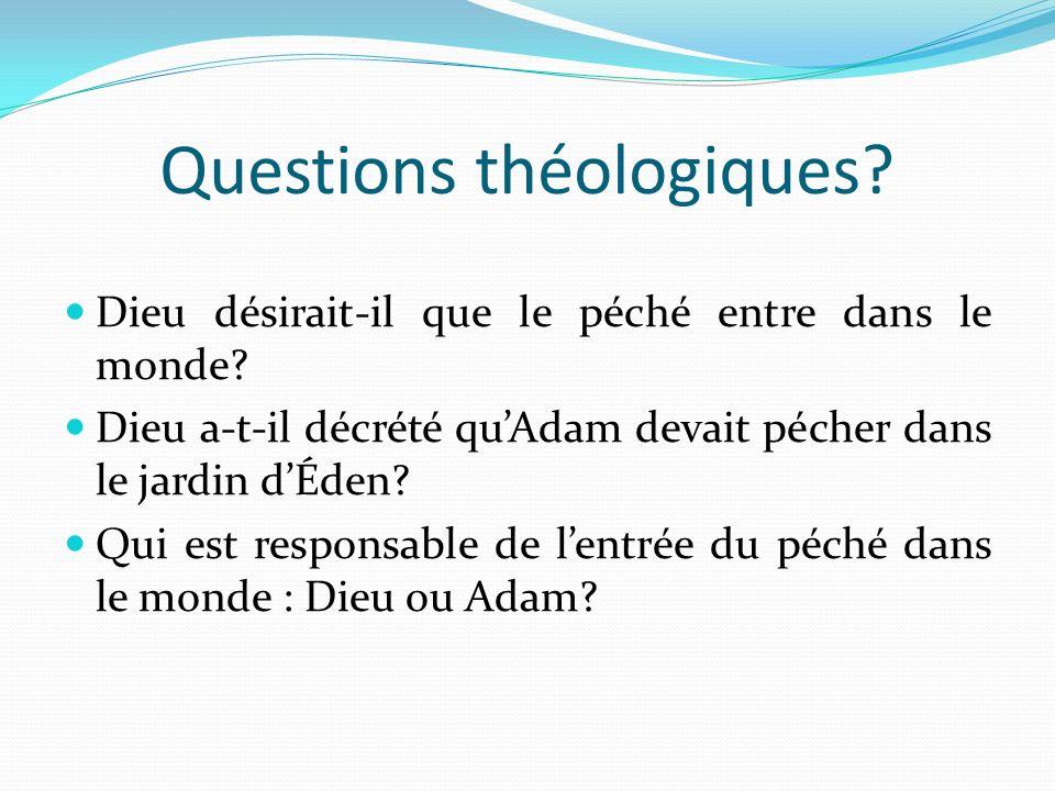 Questions théologiques? Dieu désirait-il que le péché entre dans le monde? Dieu a-t-il décrété quAdam devait pécher dans le jardin dÉden? Qui est resp