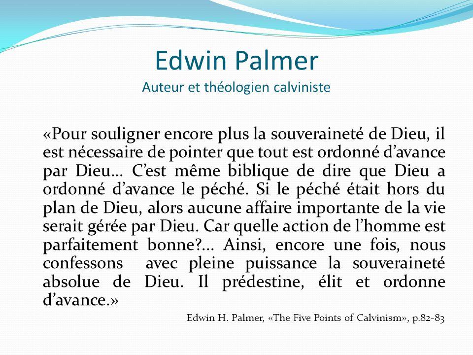 Edwin Palmer Auteur et théologien calviniste «Pour souligner encore plus la souveraineté de Dieu, il est nécessaire de pointer que tout est ordonné da