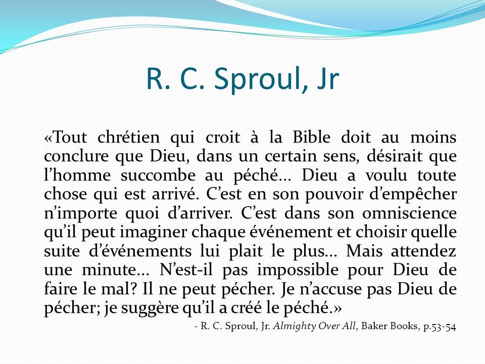 R. C. Sproul, Jr «Tout chrétien qui croit à la Bible doit au moins conclure que Dieu, dans un certain sens, désirait que lhomme succombe au péché... D