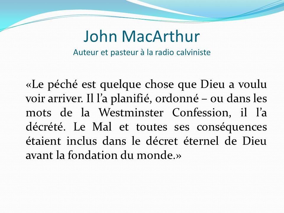 John MacArthur Auteur et pasteur à la radio calviniste «Le péché est quelque chose que Dieu a voulu voir arriver. Il la planifié, ordonné – ou dans le
