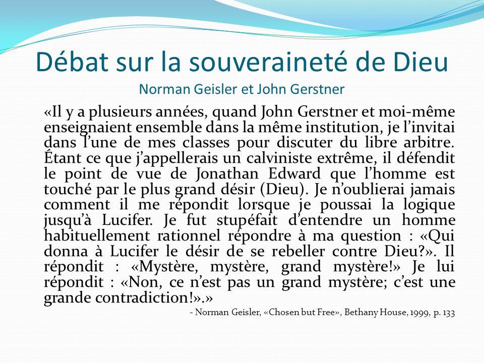 Débat sur la souveraineté de Dieu Norman Geisler et John Gerstner «Il y a plusieurs années, quand John Gerstner et moi-même enseignaient ensemble dans