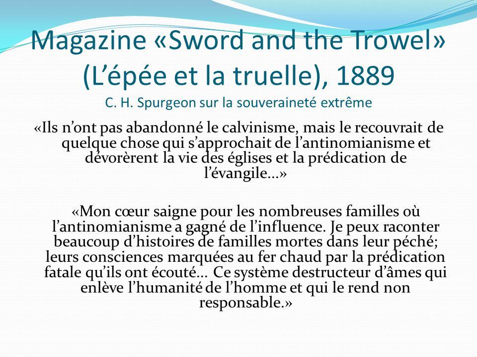 Magazine «Sword and the Trowel» (Lépée et la truelle), 1889 C. H. Spurgeon sur la souveraineté extrême «Ils nont pas abandonné le calvinisme, mais le