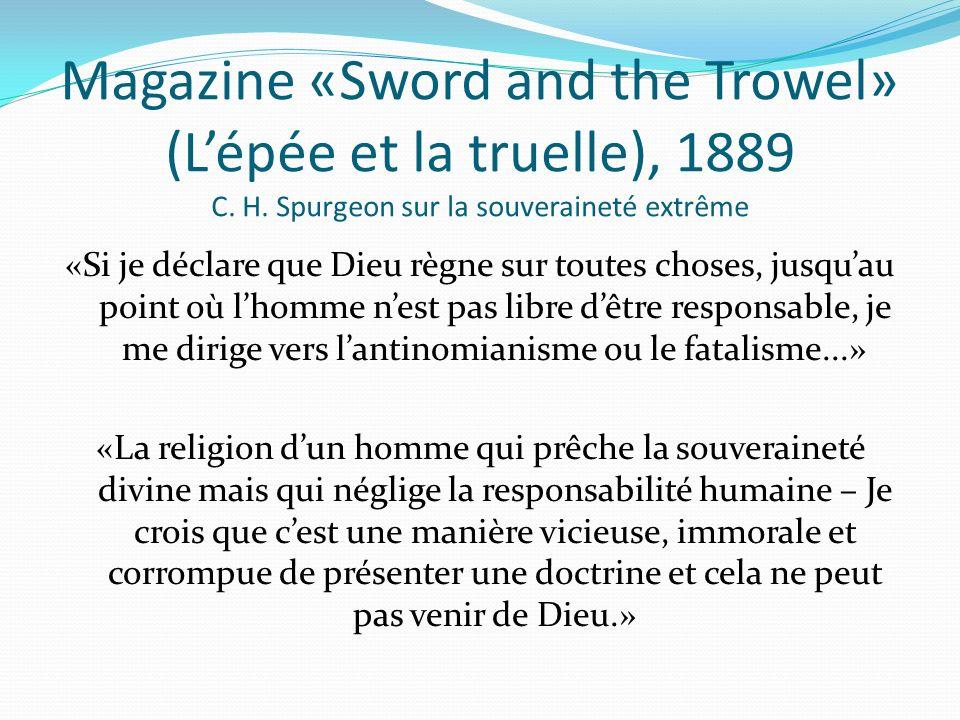 Magazine «Sword and the Trowel» (Lépée et la truelle), 1889 C. H. Spurgeon sur la souveraineté extrême «Si je déclare que Dieu règne sur toutes choses