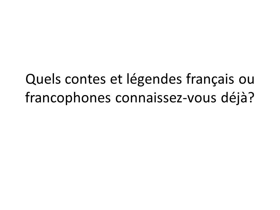 Quels contes et légendes français ou francophones connaissez-vous déjà?