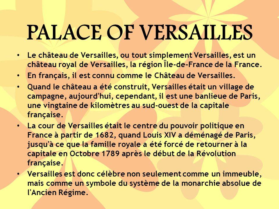 PALACE OF VERSAILLES Le château de Versailles, ou tout simplement Versailles, est un château royal de Versailles, la région Île-de-France de la France