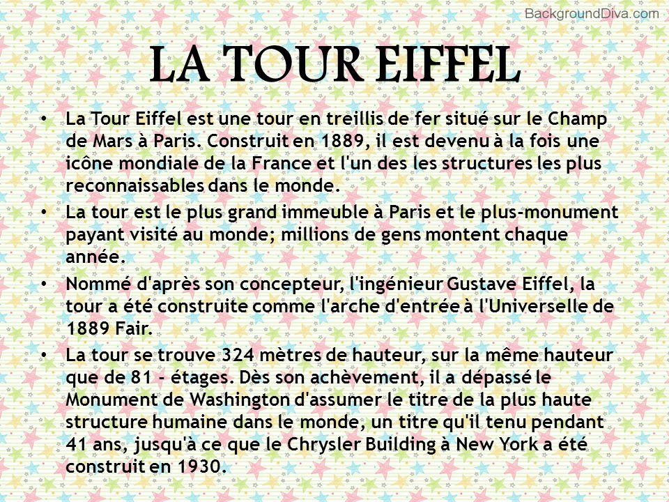 LA TOUR EIFFEL La Tour Eiffel est une tour en treillis de fer situé sur le Champ de Mars à Paris. Construit en 1889, il est devenu à la fois une icône