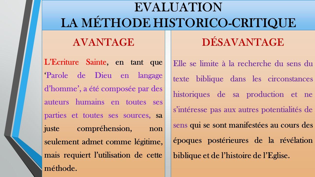 LA MÉTHODE HISTORICO-CRITIQUE La méthode analytique Elle permet de mieux saisir le contenu de la révélation en étudiant le texte biblique comme un autre texte de lantiquité et en le commentant en tant que langage humain.