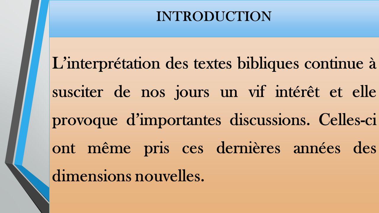 INTRODUCTION Linterprétation des textes bibliques continue à susciter de nos jours un vif intérêt et elle provoque dimportantes discussions.